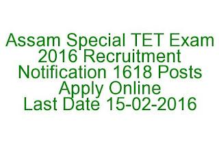 AssamSpecial-TET-Exam-2016-RecruitmentNotification-1618-PostsApplyOnline Last Date 15-02-2016