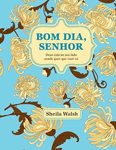 Bom dia, Senhor Deus está ao seu lado aonde quer que você vá, Edição 2 - Sheila Walsh