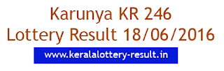 Karunya Lottery Result today, Kerala lotteries Karunya KR 246, Today's Lottery result Karunya KR246, check lottery result today, Karunya lottery result 18-6-2016, Karunya KR246 lottery result June 18, 2016