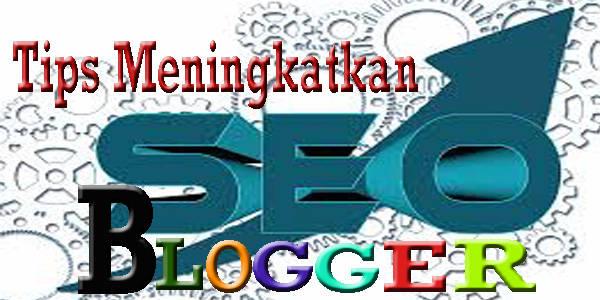 cara tips trik teknik meningkatkan seo blogspot blogger