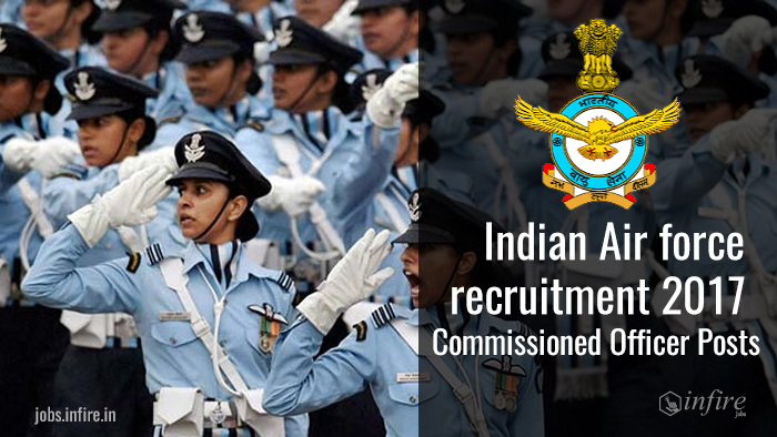 Indian Air force recruitment 2017 for Commissioned Officer Posts - Apply Online