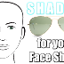 SHADES for your Face Shape!