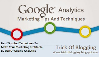 Best Trik And Techniques To Make Your Marketing Fortunable By Use Of Google Analytics