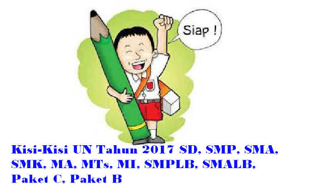Kisi-Kisi UN Tahun 2017 SD, SMP, SMA, SMK, MA, MTs, MI, SMPLB, SMALB, Paket C, Paket B