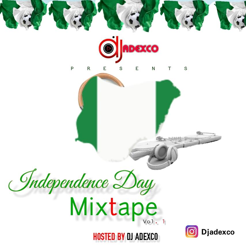 MIXTAPE: DJ ADEXCO – INDEPENDENCE DAY MIX (VOL 1)