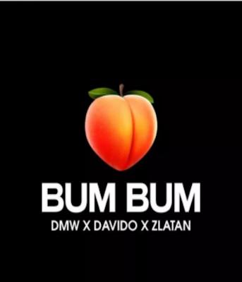 DMW x Davido - Bum Bum Ft. Zlatan