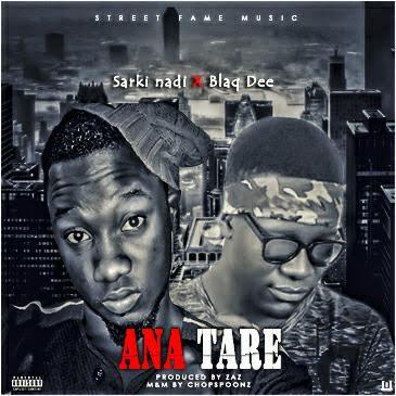 #MUSIC: ANA TARE- Sarki Nadi X Blaq Dee