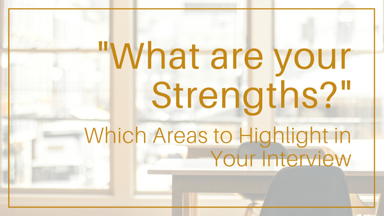 """""""What are your Strengths?"""" - Which Areas to Highlight in Your Interview"""