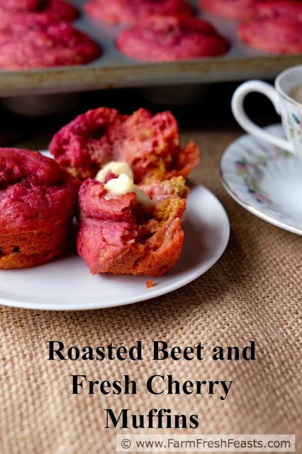 Farm Fresh Feasts: Fresh Cherry Muffins--with Roasted Beets