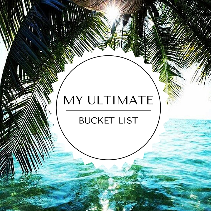 My Ultimate Bucket List Travel
