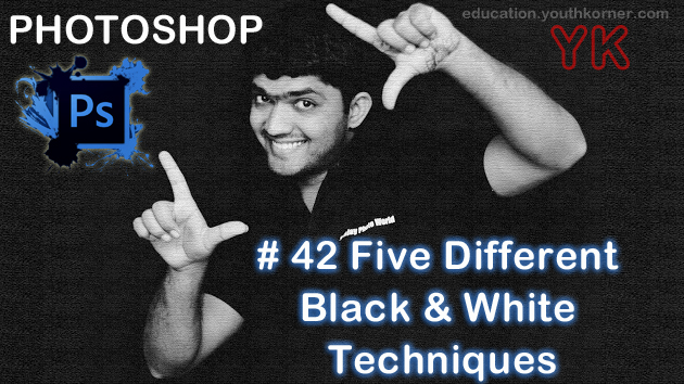 #42 Five Different Black & White Techniques in Photoshop