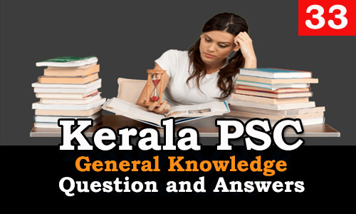 Kerala PSC General Knowledge Question and Answers - 33