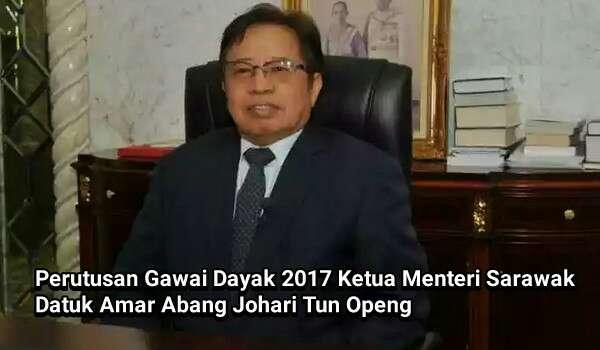 Perutusan Gawai Dayak 2017 Ketua Menteri Sarawak Datuk Amar Abang Johari Tun Openg
