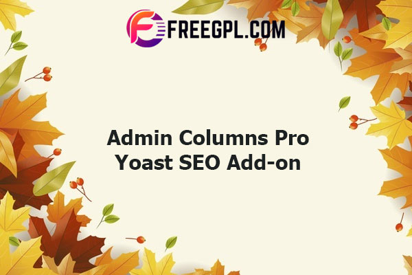 Admin Columns Pro Yoast SEO Add-on Nulled Download Free