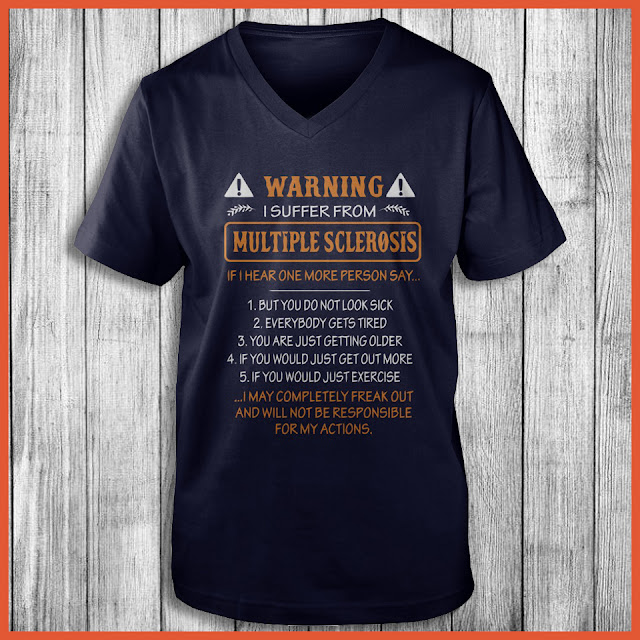 Warning i suffer from Multiple Sclerosis if i hear one more person say Shirt
