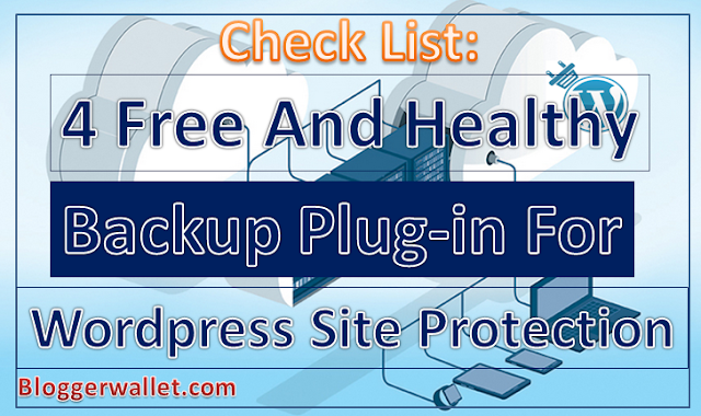 Check List: 4 Free And Healthy  Backup Plugins For Your Wordpress Site Protection