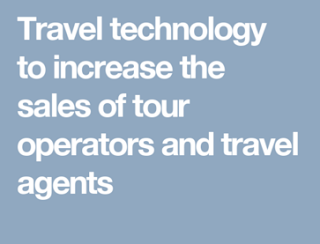 Travel technology to increase the sales of tour operators and travel agents