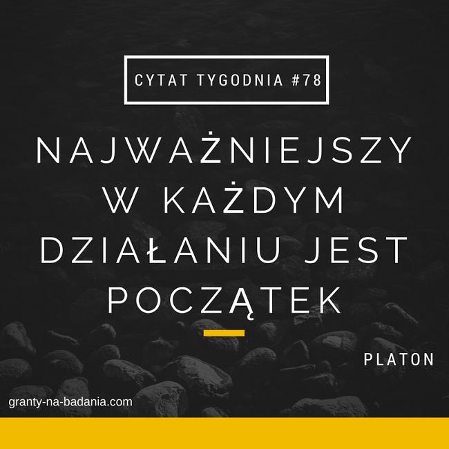 Najważniejszy w każdym działaniu jest początek.- Platon