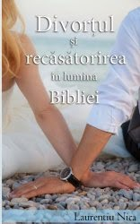 Divorţul şi Recăsătorirea în Lumina Bibliei - faceţi click pe imagine pentru a o comanda