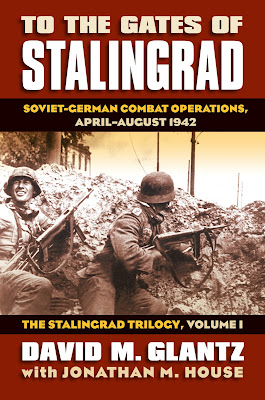To the Gates of Stalingrad Soviet-German Combat Operations, April-August 1942 The Stalingrad Trilogy, Volume I
