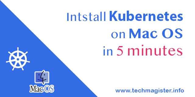 Install Kubernetes on Mac OS in 5 minitues