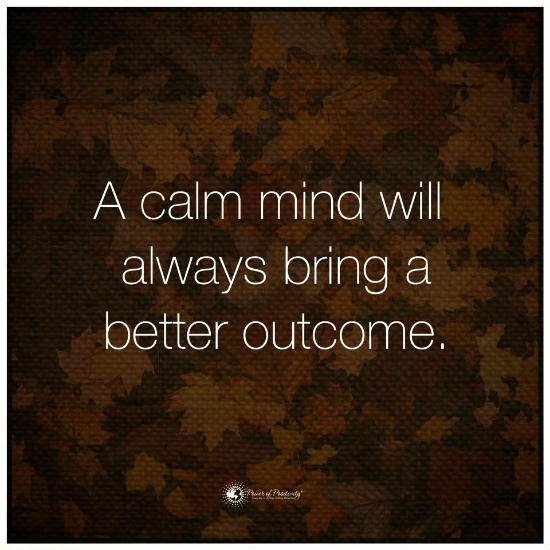 a calm mind will always bring a better outcome quote 101 quotes