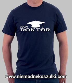 koszulka Pan Doktor - prezent z okazji obrony doktoratu