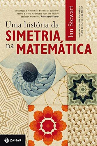 Uma história da simetria na matemática - Ian Stewart