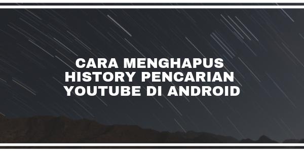 Cara Menghapus History Pencarian YouTube di Android