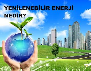YENİLENEBİLİR ENERJİ NEDİR?