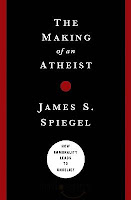 "Book Review: ""The Making of an Atheist"" by James Spiegel"