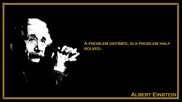 A problem defined, is a problem half solved Albert Einstein quotes