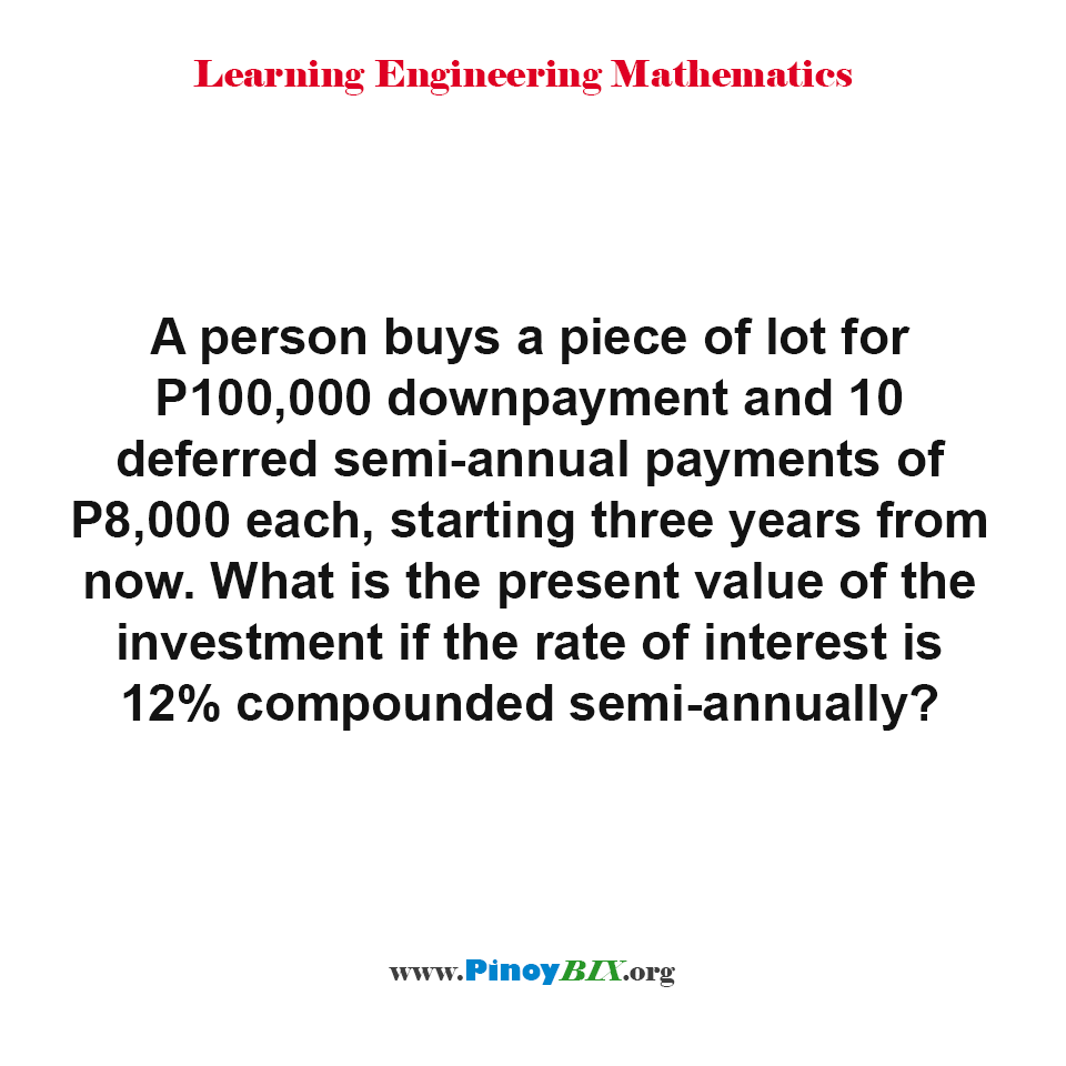 What is the present value of the investment if the rate of interest is 12% compounded semi-annually?