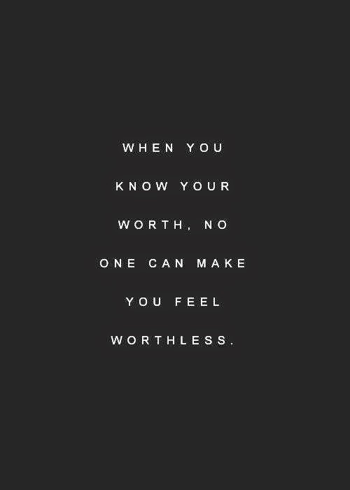 When You Know Your Worth No One Can Make You Feel Worthless Quotes