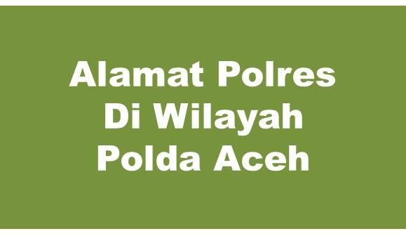 Alamat Lengkap Polres Di Wilayah Polda Aceh