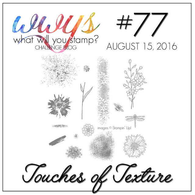 http://whatwillyoustamp.blogspot.com/2016/08/wwys-challenge-77-touches-of-texture.html