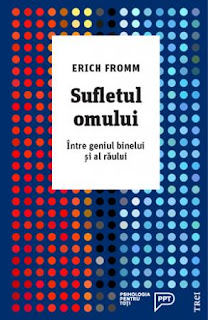 Erich Fromm, Sufletul omului. Intre geniul binelui si al raului, Editura Trei, 2017