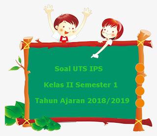 Contoh Soal UTS IPS Kelas 2 Semester 1 Terbaru Tahun Ajaran 2018/2019