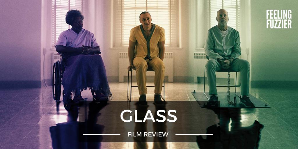 Feeling Fuzzier - A Film Blog: Film Review: Glass