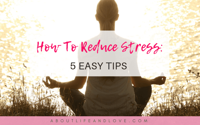 How To Reduce Stress: 5 Easy Tips