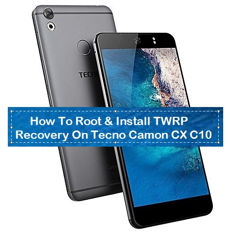 How To Root & Install TWRP Recovery On Tecno Camon CX C10 - Kbloghub