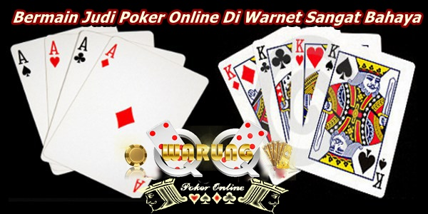 Bermain Judi Poker Online Di Warnet Sangat Bahaya Dewaonlinedomino