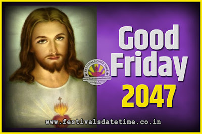 2047 Good Friday Festival Date and Time, 2047 Good Friday Calendar