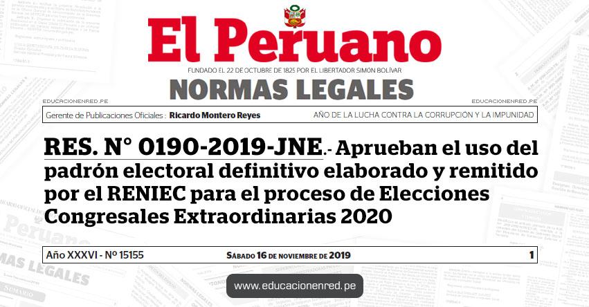 RES. N° 0190-2019-JNE - Aprueban el uso del padrón electoral definitivo elaborado y remitido por el Registro Nacional de Identificación y Estado Civil para el proceso de Elecciones Congresales Extraordinarias 2020