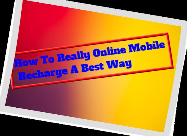 How To Really Online Mobile Recharge A Best Way