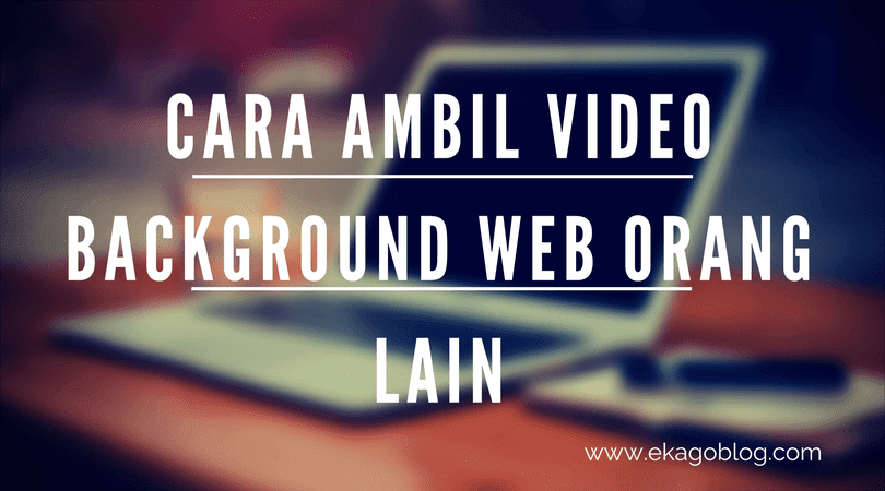 Cara Ambil Video Background Web Orang Lain