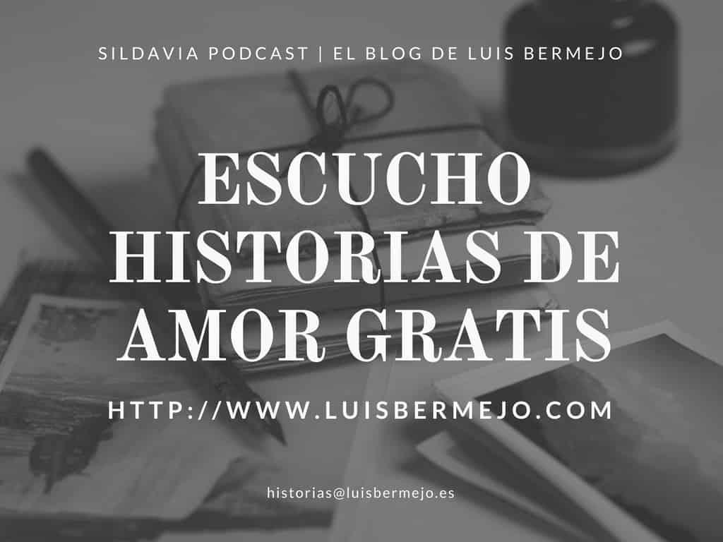 Escucho historias de amor gratis | Sildavia Podcast |El Blog de Luis Bermejo