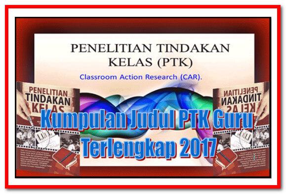 Contoh Kumpulan Judul PTK Guru Terlengkap 2017