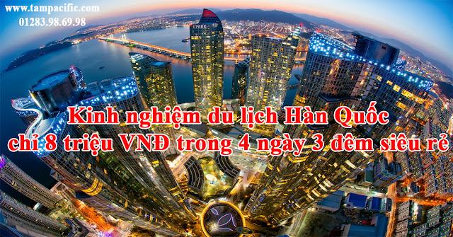 Kinh nghiệm du lịch Hàn Quốc chỉ 8 triệu VNĐ trong 4 ngày 3 đêm siêu rẻ