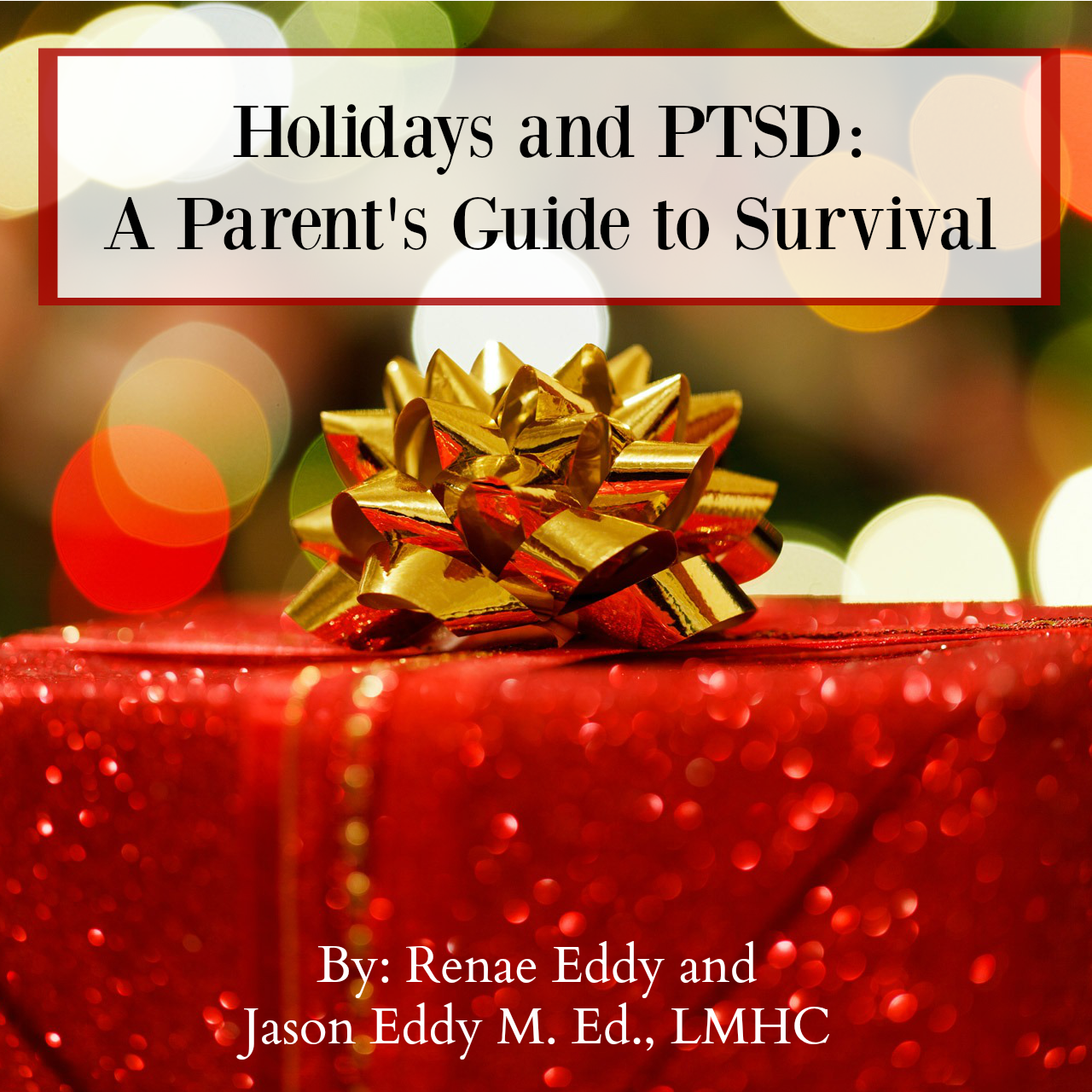Holidays and PTSD:  A Parent's Guide to Survival